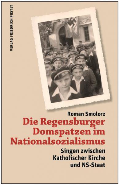 Die Regensburger Domspatzen im Nationalsozialismus -Singen zwischen Katholischer Kirche und NS-Staat